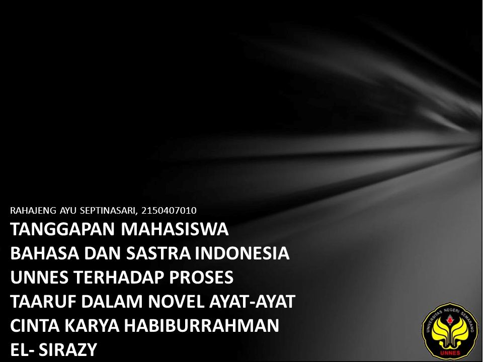 RAHAJENG AYU SEPTINASARI, 2150407010 TANGGAPAN MAHASISWA BAHASA DAN SASTRA INDONESIA UNNES TERHADAP PROSES TAARUF DALAM NOVEL AYAT-AYAT CINTA KARYA HABIBURRAHMAN EL- SIRAZY