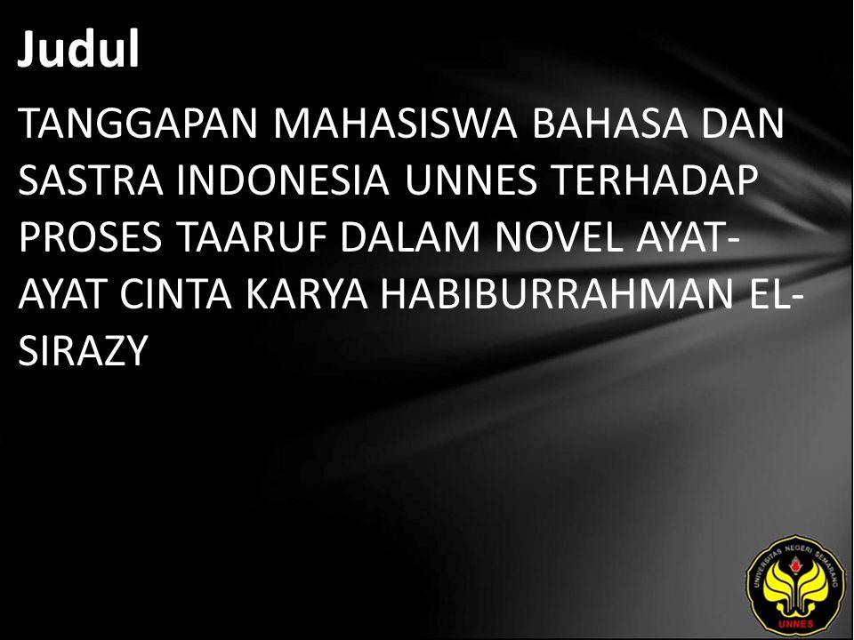 Judul TANGGAPAN MAHASISWA BAHASA DAN SASTRA INDONESIA UNNES TERHADAP PROSES TAARUF DALAM NOVEL AYAT-AYAT CINTA KARYA HABIBURRAHMAN EL- SIRAZY.
