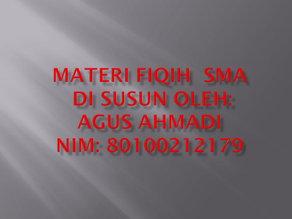 MATERI FIQIH SMA DI SUSUN OLEH: AGUS AHMADI NIM: 80100212179