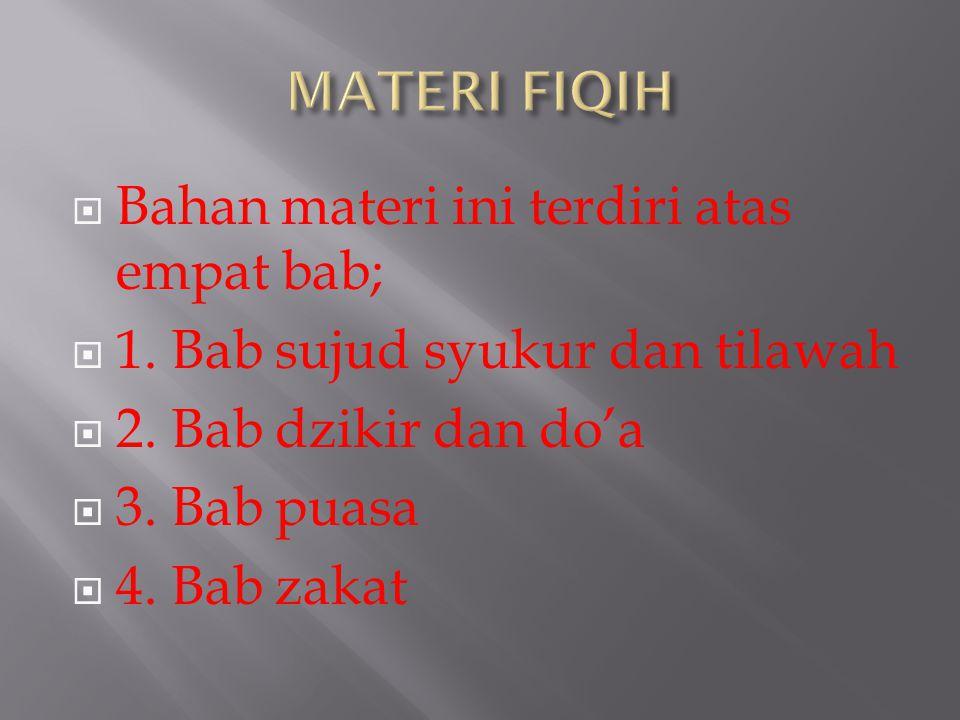 MATERI FIQIH Bahan materi ini terdiri atas empat bab; 1. Bab sujud syukur dan tilawah. 2. Bab dzikir dan do'a.