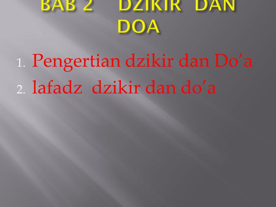 BAB 2 DZIKIR DAN DOA Pengertian dzikir dan Do'a lafadz dzikir dan do'a