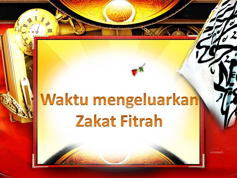Waktu mengeluarkan Zakat Fitrah