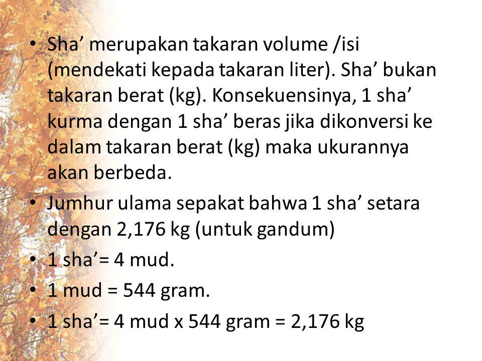 Sha' merupakan takaran volume /isi (mendekati kepada takaran liter)