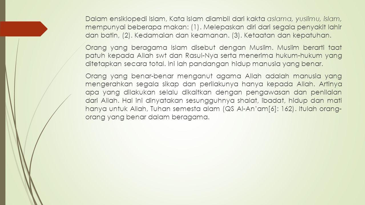 Dalam ensiklopedi Islam, Kata islam diambil dari kakta aslama, yuslimu, islam, mempunyai beberapa makan: (1).