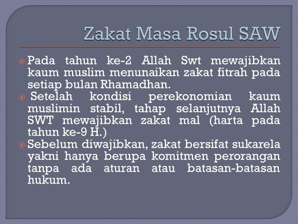 Zakat Masa Rosul SAW Pada tahun ke-2 Allah Swt mewajibkan kaum muslim menunaikan zakat fitrah pada setiap bulan Rhamadhan.