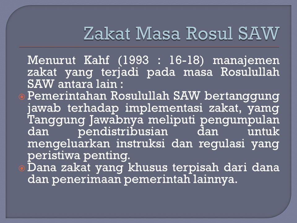 Zakat Masa Rosul SAW Menurut Kahf (1993 : 16-18) manajemen zakat yang terjadi pada masa Rosulullah SAW antara lain :