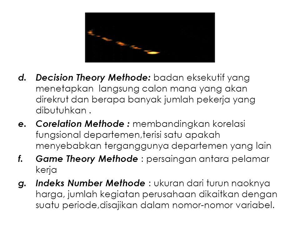 Decision Theory Methode: badan eksekutif yang menetapkan langsung calon mana yang akan direkrut dan berapa banyak jumlah pekerja yang dibutuhkan .