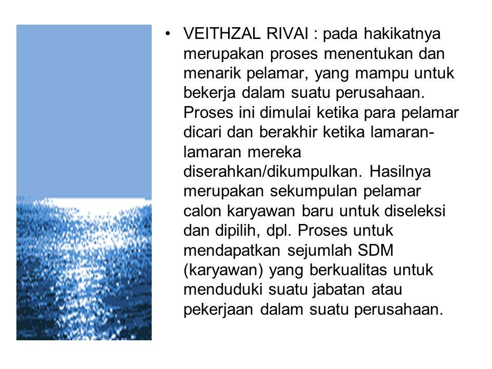 VEITHZAL RIVAI : pada hakikatnya merupakan proses menentukan dan menarik pelamar, yang mampu untuk bekerja dalam suatu perusahaan.