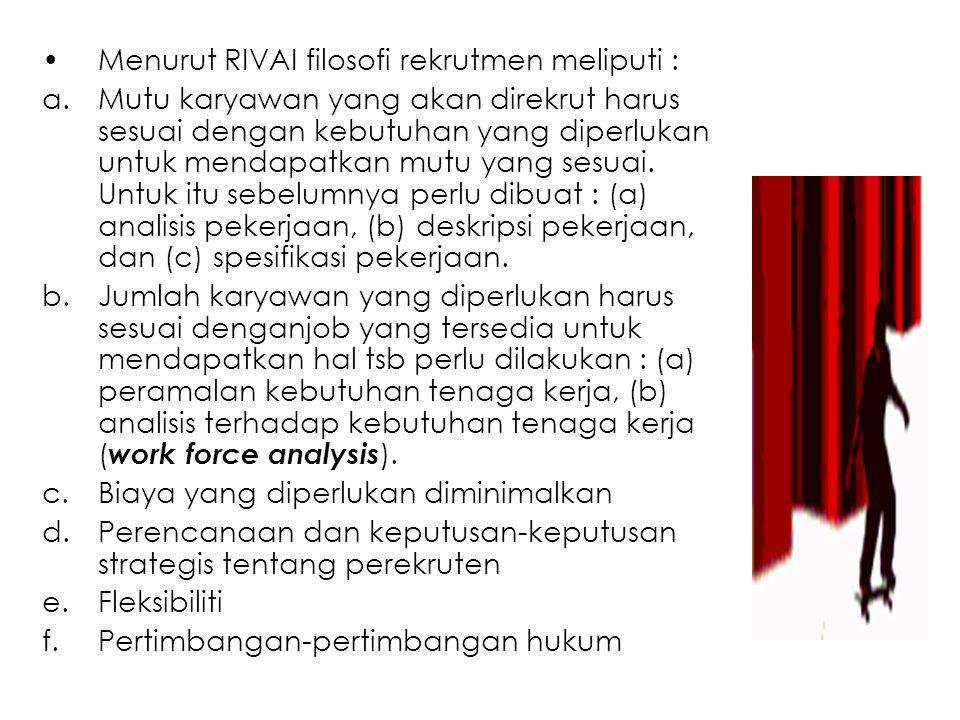 Menurut RIVAI filosofi rekrutmen meliputi :