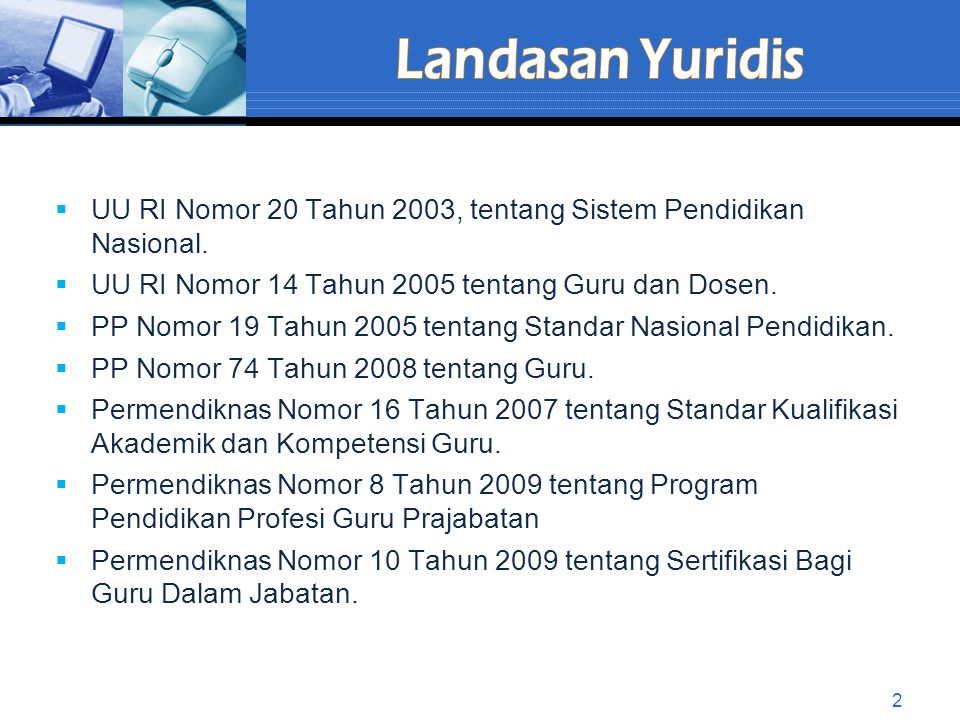 Landasan Yuridis UU RI Nomor 20 Tahun 2003, tentang Sistem Pendidikan Nasional. UU RI Nomor 14 Tahun 2005 tentang Guru dan Dosen.