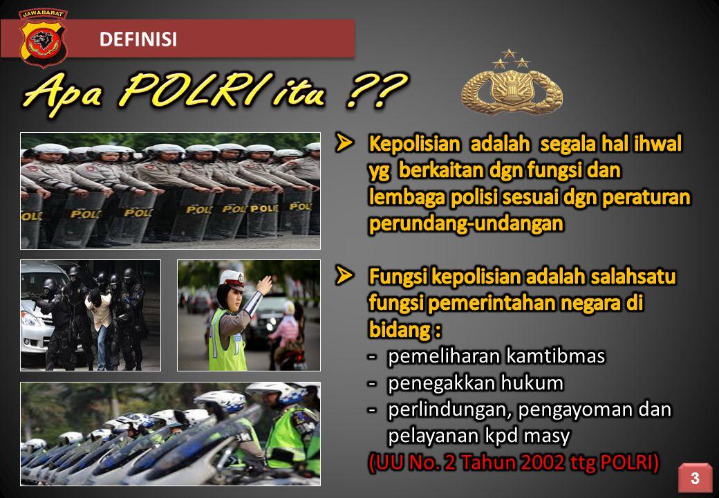 DEFINISI Apa POLRI itu Kepolisian adalah segala hal ihwal yg berkaitan dgn fungsi dan lembaga polisi sesuai dgn peraturan perundang-undangan.