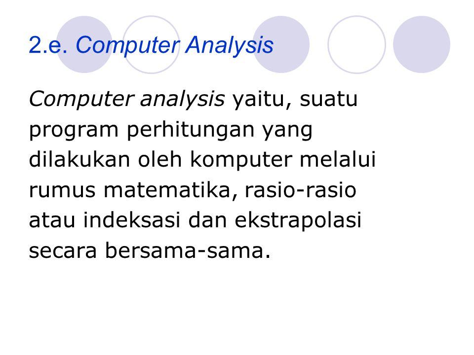 2.e. Computer Analysis Computer analysis yaitu, suatu