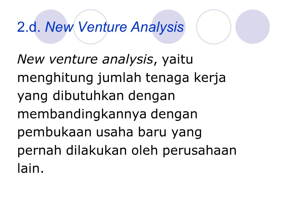 2.d. New Venture Analysis New venture analysis, yaitu
