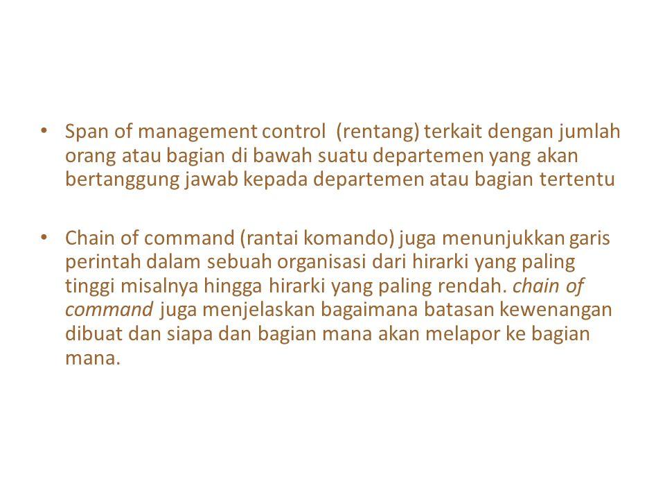Span of management control (rentang) terkait dengan jumlah orang atau bagian di bawah suatu departemen yang akan bertanggung jawab kepada departemen atau bagian tertentu