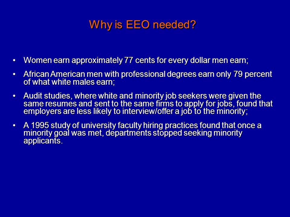 Why is EEO needed Women earn approximately 77 cents for every dollar men earn;