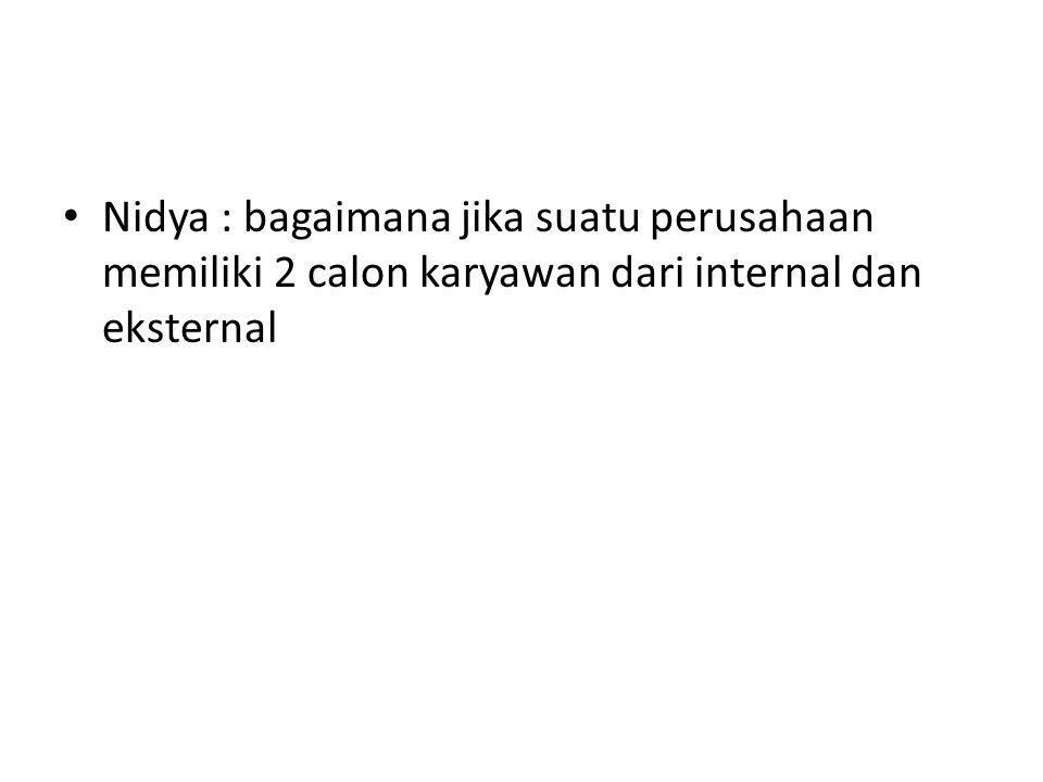 Nidya : bagaimana jika suatu perusahaan memiliki 2 calon karyawan dari internal dan eksternal