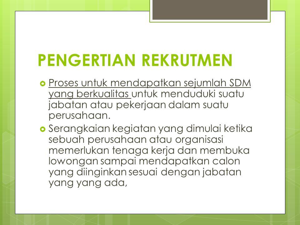 PENGERTIAN REKRUTMEN Proses untuk mendapatkan sejumlah SDM yang berkualitas untuk menduduki suatu jabatan atau pekerjaan dalam suatu perusahaan.