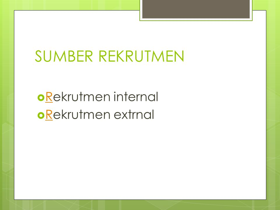 SUMBER REKRUTMEN Rekrutmen internal Rekrutmen extrnal