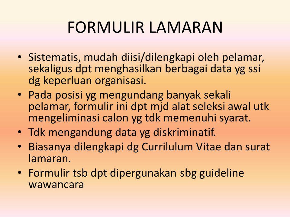 FORMULIR LAMARAN Sistematis, mudah diisi/dilengkapi oleh pelamar, sekaligus dpt menghasilkan berbagai data yg ssi dg keperluan organisasi.