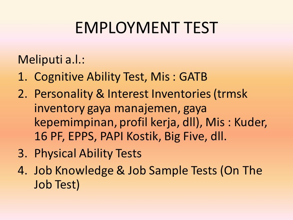 EMPLOYMENT TEST Meliputi a.l.: Cognitive Ability Test, Mis : GATB