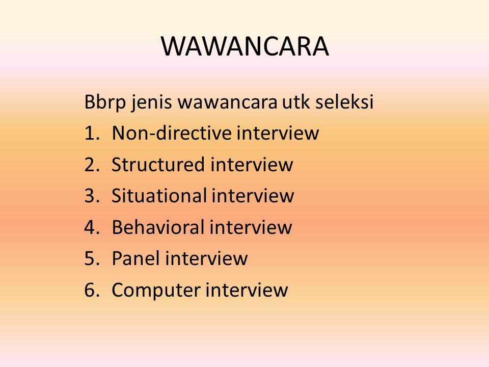 WAWANCARA Bbrp jenis wawancara utk seleksi Non-directive interview