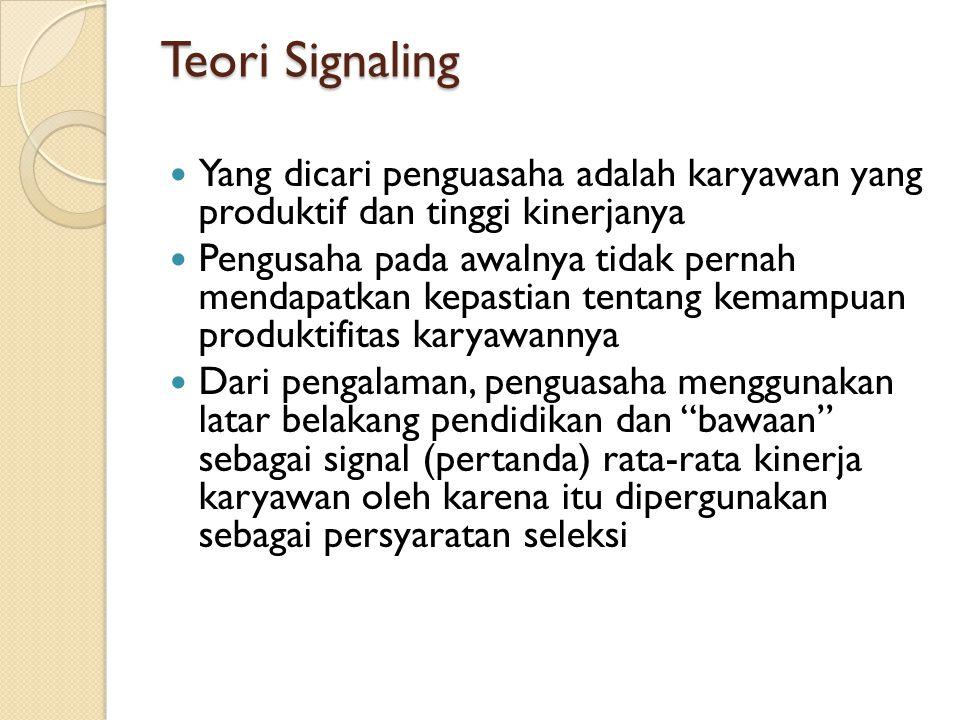 Teori Signaling Yang dicari penguasaha adalah karyawan yang produktif dan tinggi kinerjanya.