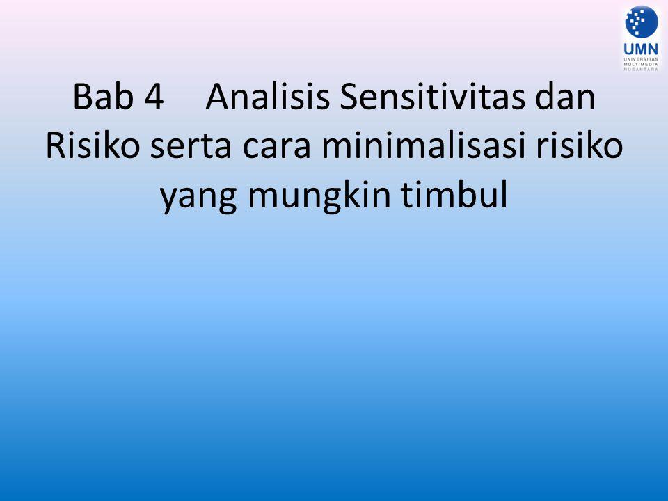 Bab 4 Analisis Sensitivitas dan Risiko serta cara minimalisasi risiko yang mungkin timbul