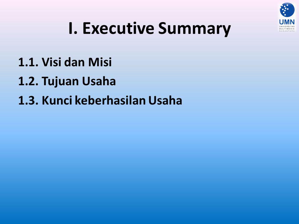 I. Executive Summary 1.1. Visi dan Misi 1.2. Tujuan Usaha 1.3. Kunci keberhasilan Usaha