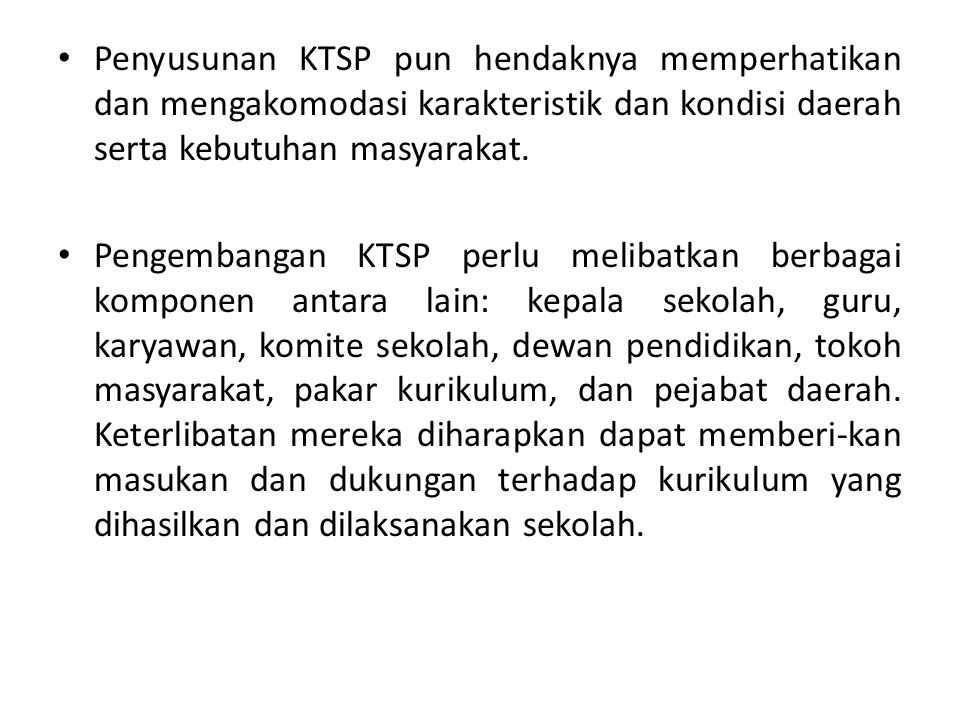 Penyusunan KTSP pun hendaknya memperhatikan dan mengakomodasi karakteristik dan kondisi daerah serta kebutuhan masyarakat.