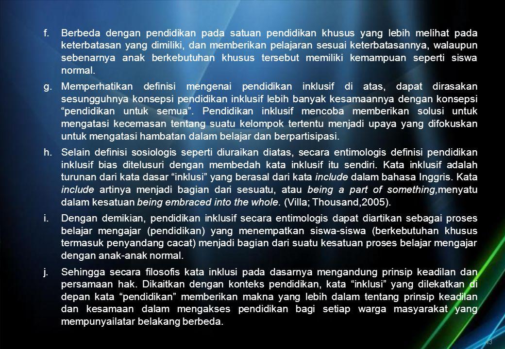 Fuad Fachruddin , dalam artikelnya yang dimuat Harian Media Indonesia (18/08/08) mengutip pendapat Loreman menguraikan unsur pokok yang terkandung dalam pendidikan inklusif antara lain sebagai berikut:
