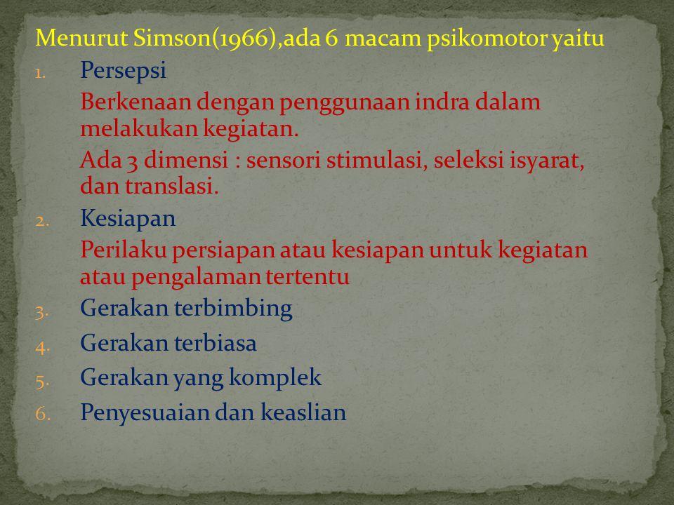 Menurut Simson(1966),ada 6 macam psikomotor yaitu Persepsi
