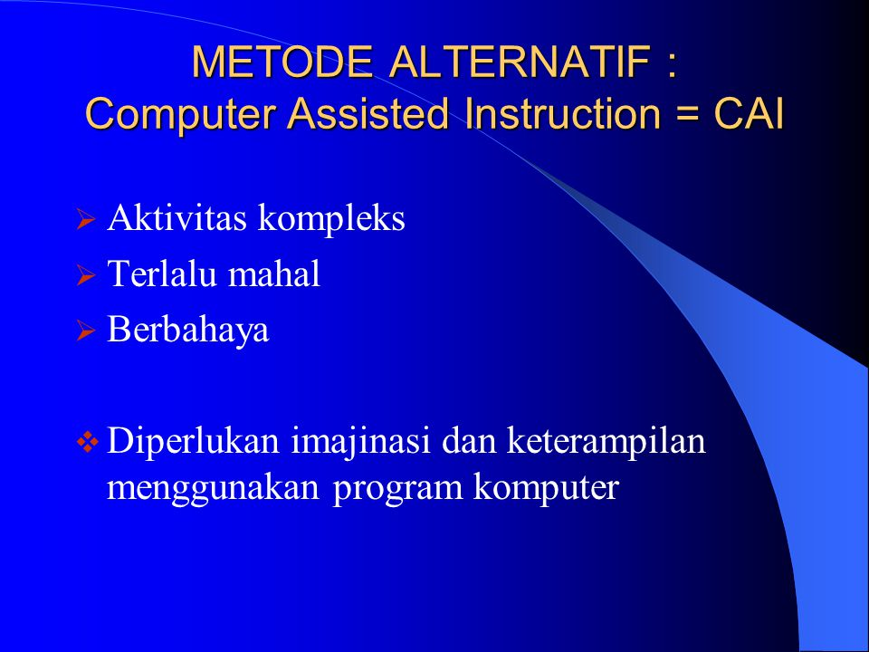 METODE ALTERNATIF : Computer Assisted Instruction = CAI