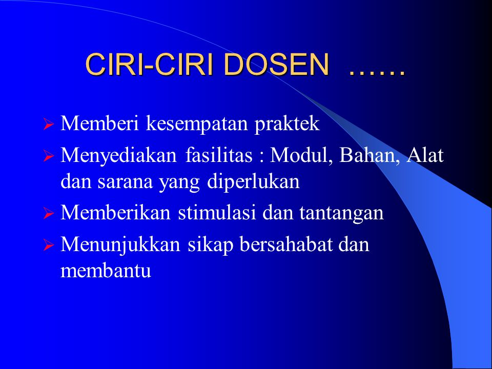 CIRI-CIRI DOSEN …… Memberi kesempatan praktek