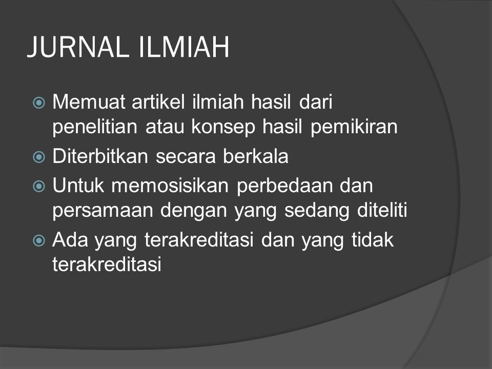 JURNAL ILMIAH Memuat artikel ilmiah hasil dari penelitian atau konsep hasil pemikiran. Diterbitkan secara berkala.