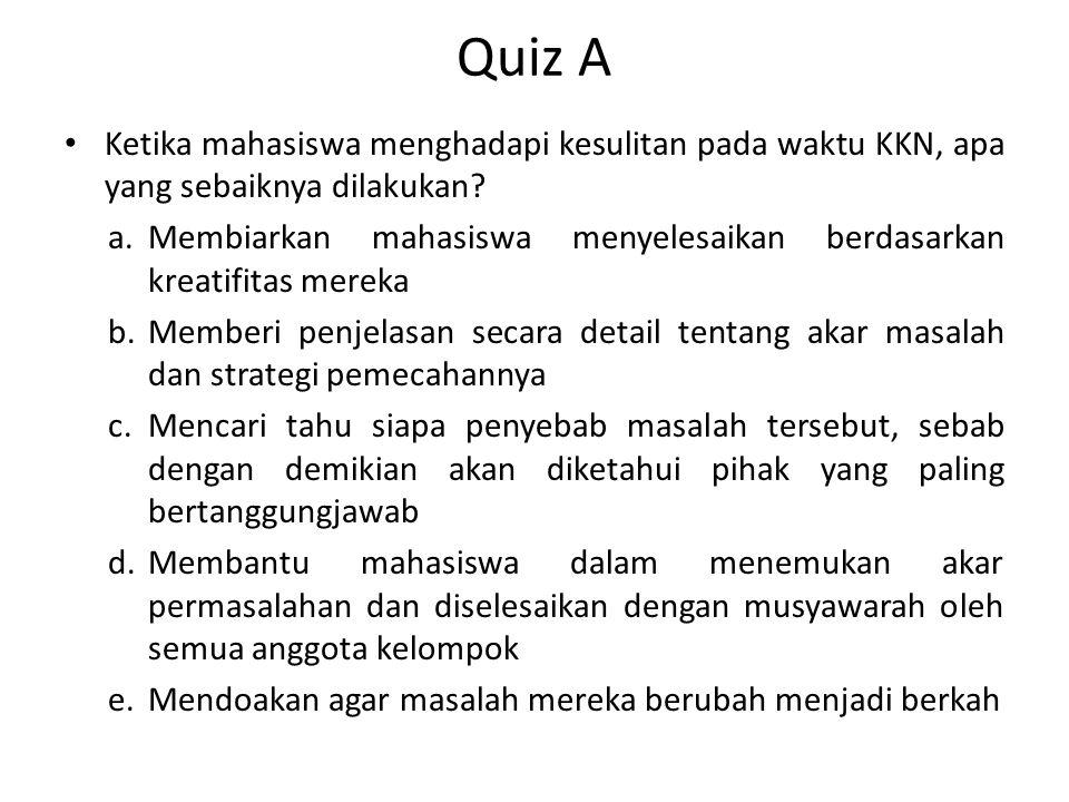 Quiz A Ketika mahasiswa menghadapi kesulitan pada waktu KKN, apa yang sebaiknya dilakukan