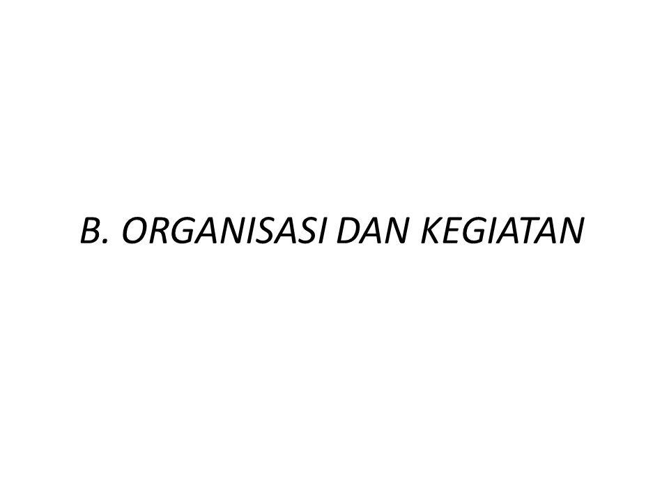 B. ORGANISASI DAN KEGIATAN