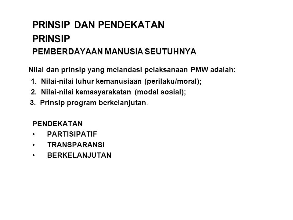 Nilai dan prinsip yang melandasi pelaksanaan PMW adalah: