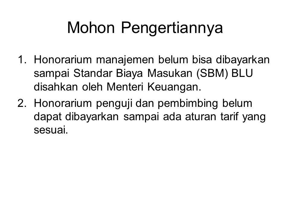 Mohon Pengertiannya Honorarium manajemen belum bisa dibayarkan sampai Standar Biaya Masukan (SBM) BLU disahkan oleh Menteri Keuangan.