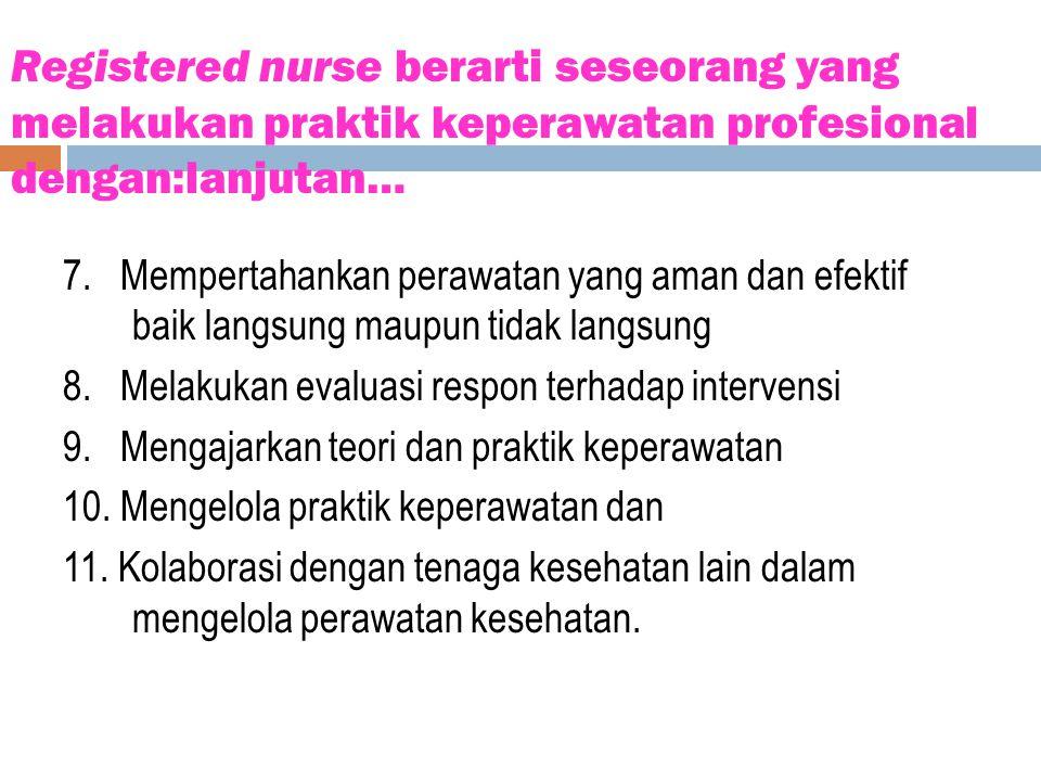 Registered nurse berarti seseorang yang melakukan praktik keperawatan profesional dengan:lanjutan…