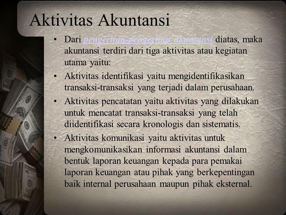 Aktivitas Akuntansi Dari pengertian-pengertian akuntansi diatas, maka akuntansi terdiri dari tiga aktivitas atau kegiatan utama yaitu:
