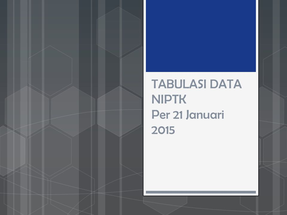 TABULASI DATA NIPTK Per 21 Januari 2015