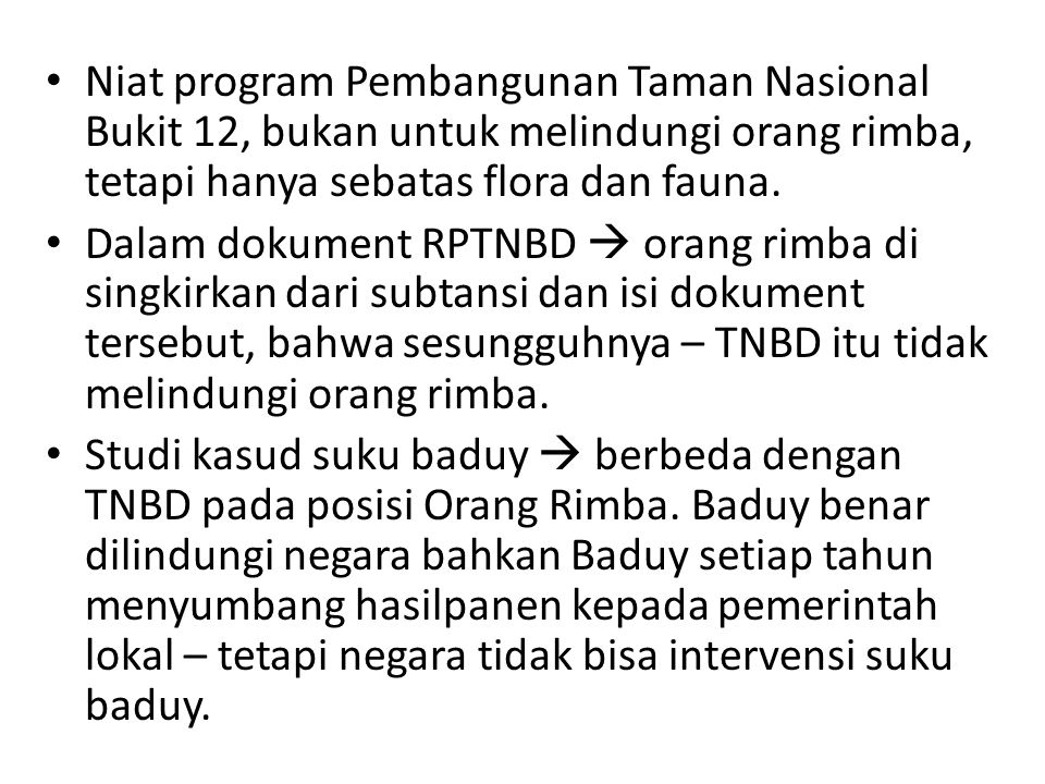 Niat program Pembangunan Taman Nasional Bukit 12, bukan untuk melindungi orang rimba, tetapi hanya sebatas flora dan fauna.