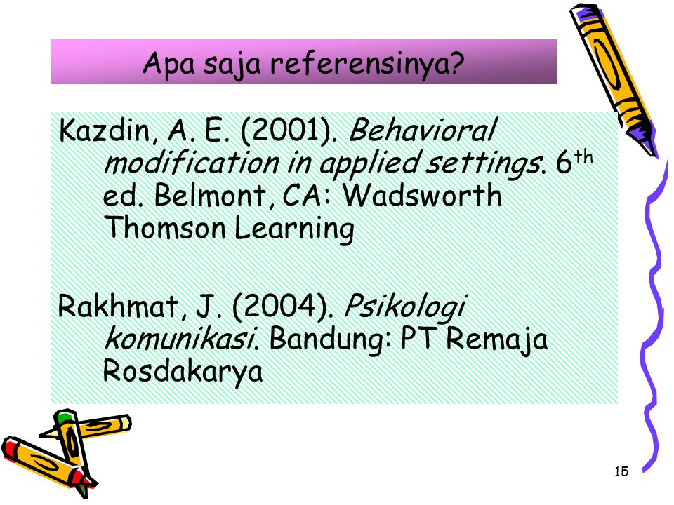 Apa saja referensinya Kazdin, A. E. (2001). Behavioral modification in applied settings. 6th ed. Belmont, CA: Wadsworth Thomson Learning.