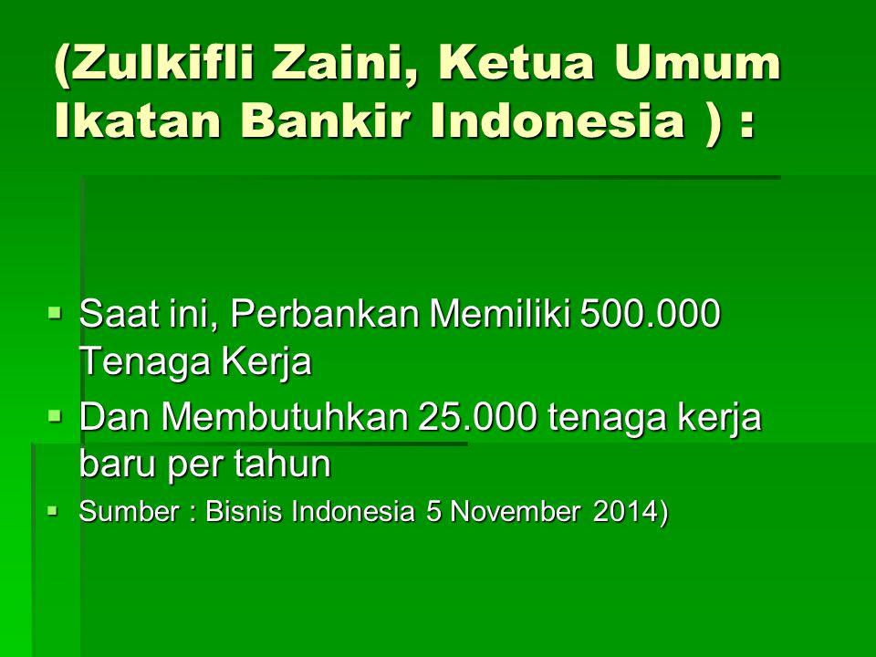 (Zulkifli Zaini, Ketua Umum Ikatan Bankir Indonesia ) :