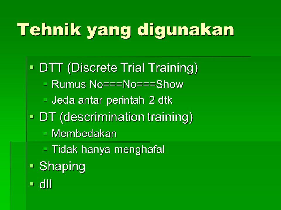 Tehnik yang digunakan DTT (Discrete Trial Training)