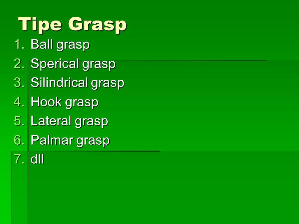 Tipe Grasp Ball grasp Sperical grasp Silindrical grasp Hook grasp