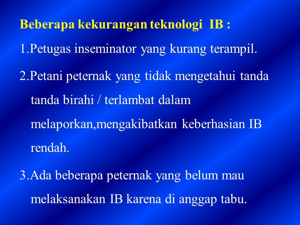 Beberapa kekurangan teknologi IB : 1