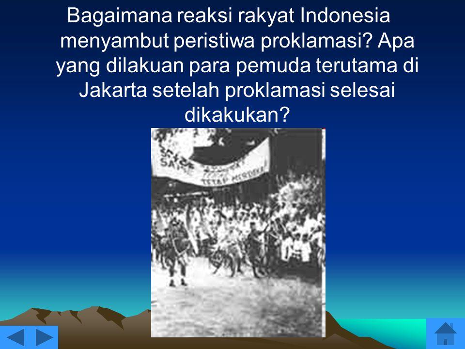 Bagaimana reaksi rakyat Indonesia menyambut peristiwa proklamasi