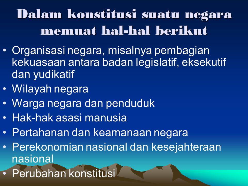 Dalam konstitusi suatu negara memuat hal-hal berikut