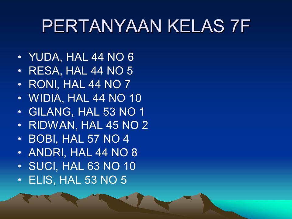 PERTANYAAN KELAS 7F YUDA, HAL 44 NO 6 RESA, HAL 44 NO 5